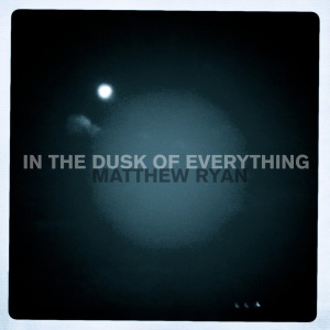 Matthew Ryan: In The Dusk of Everything